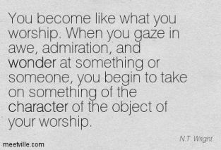Become WHat you Worship
